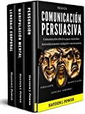 COMUNICACIÓN PERSUASIVA: 3 libros en 1 (Persuasión - Manipulación - Lenguaje Corporal)....