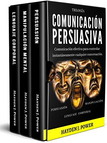 COMUNICACIÓN PERSUASIVA: 3 libros en 1 (Persuasión - Manipulación - Lenguaje Corporal). Comunicación Efectiva para controlar instantáneamente cualquier conversación.