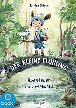 Der kleine Flohling 1. Abenteuer im Littelwald (German Edition) de [Sandra Grimm, Anja Grote]