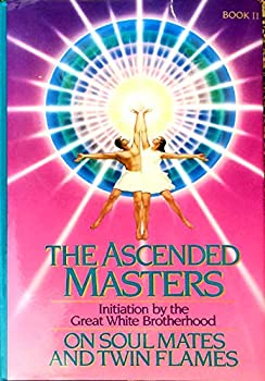 The Ascended Masters on Soul Mates and Twin Flames: Initiation by the Great White Brotherhood