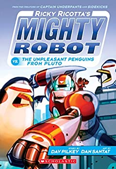 Ricky Ricotta's Mighty Robot vs.The Unpleasant Penguins from Pluto (Ricky Ricotta #9) by [Dav Pilkey, Dan Santat]
