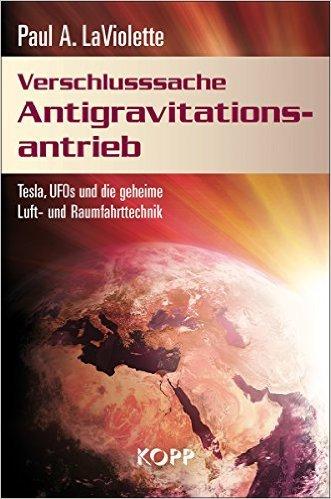 Verschlusssache Antigravitationsantrieb: Tesla, UFOs und die geheime Luft- und Raumfahrttechnik ( 31. März 2010 )
