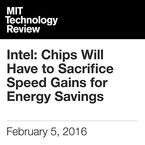 Intel: Chips Will Have to Sacrifice Speed Gains for Energy Savings audiobook cover art