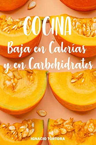 Cocina Baja en Calorías y en Carbohidratos: Cocina Fácil. Recetas Sanas y Saludables.