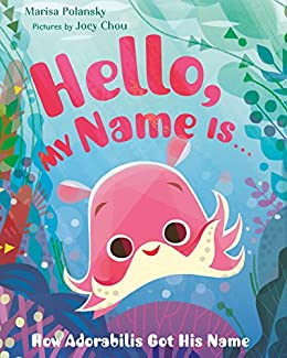 Hello, My Name Is . . .: How Adorabilis Got His Name by [Marisa Polansky, Joey Chou]