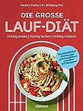 Die große Lauf-Diät: richtig essen - richtig laufen - richtig schlank - Mit detaillierten Ernährungs- und Laufplänen und über 120 Rezepten -