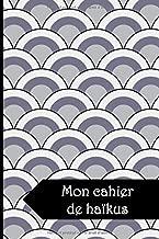 MON CAHIER DE HAÏKUS: JOURNAL HAÏKUS À ÉCRIRE SOI-MÊME (French Edition)