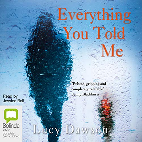 Everything You Told Me                   By:                                                                                                                                 Lucy Dawson                               Narrated by:                                                                                                                                 Jessica Ball                      Length: 9 hrs and 50 mins     25 ratings     Overall 4.2
