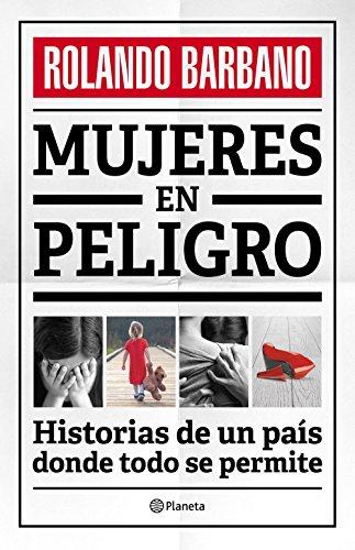 Mujeres en peligro: Historias de un país donde todo se permite (Fuera de colección) (Spanish Editi