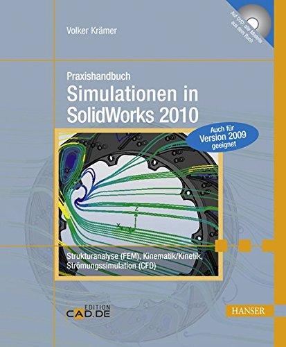 Praxishandbuch Simulationen in SolidWorks 2010: Strukturanalyse (FEM), Kinematik/Kinetik, Strömungssimulation (CFD). Mit DVD