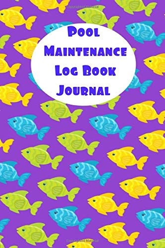 Pool Maintenance Log Book Journal: Pool Maintenance Log: Swimming Pool Cleaning Made Easy With This DIY Pool Maintenance Checklist; Customized Pool