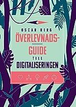 Överlevnadsguide till digitaliseringen : vad din organisation behöver förstå, övervinna och förändra för att överleva digi...