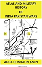 Atlas and Military History of India Pakistan Wars (Volume 1)
