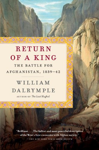 Return of a King: The Battle for Afghanistan, 1839-42 by [William Dalrymple]
