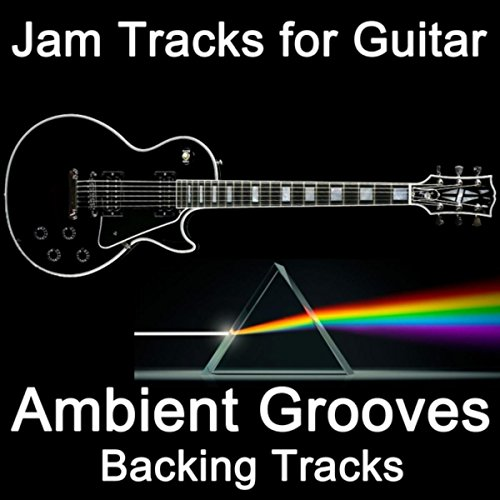 Jam Tracks for Guitar: Ambient Grooves (Backing Tracks)