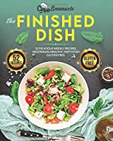The Finished Dish: 52 Delicious Healthy, Tasty and Gluten-Free Weekly Recipes