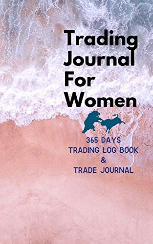 365 Days Trading Journal For Women Trading Diary Trading Log 370 Pages, For Traders of Cryptos, Stocks, Futures, Options and Forex W009: Stock Trading Activity Log Book Day Trading (English Edition)