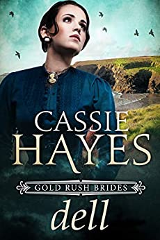 Dell: A Sweet Mail Order Bride Romance (Gold Rush Brides Book 1) by [Cassie Hayes]