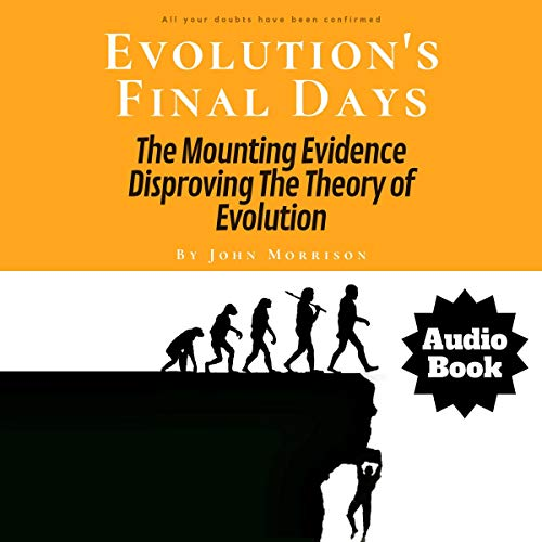 Evolution's Final Days: The Mounting Evidence Disproving the Theory of Evolution audiobook cover art