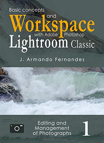 Basic Concepts and Workspace: with Adobe Photoshop Lightroom Classic Software...