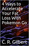 4 Ways to Accelerate Your Fat Loss With Pokemon Go (English Edition)