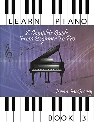 Learn Piano: A Complete Guide from Beginner to Pro Book 3 (Learn Piano A Complete Guide from Beginner to Pro) (English Edition)