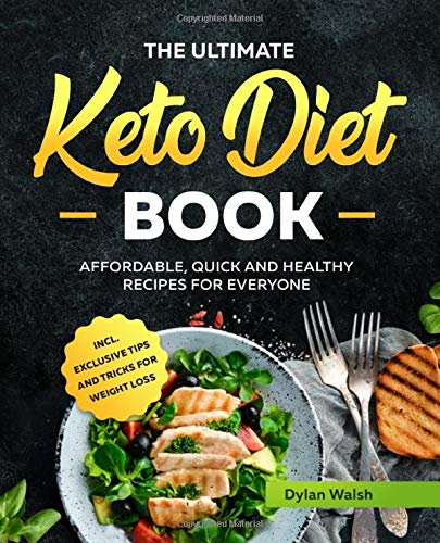 The Ultimate Keto Diet Book: Affordable, Quick and Healthy Recipes for Everyone inсl. Exclusive Tips and Tricks for Weight Loss