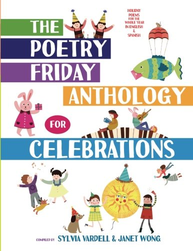 Compare Textbook Prices for The Poetry Friday Anthology for Celebrations Children's Edition: Holiday Poems for the Whole Year in English and Spanish  ISBN 9781937057459 by Vardell, Sylvia,Wong, Janet