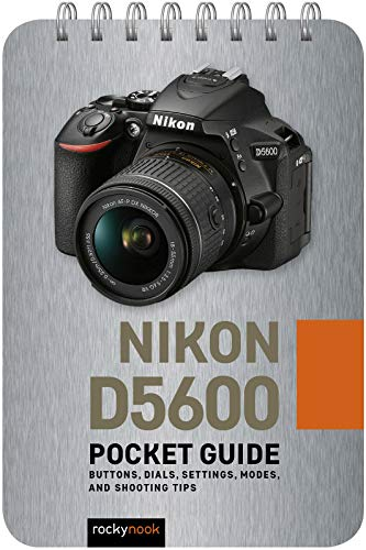 Nikon D5600: Pocket Guide: Buttons, Dials, Settings, Modes, and Shooting Tips (The Pocket Guide Series for Photographers)