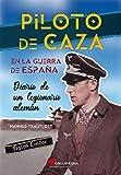 Piloto de caza en la Guerra de España: Diario de un legionario alemán