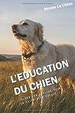 L'EDUCATION DU CHIEN: Toutes les astuces pour un chien bien éduqué