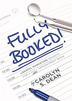 Fully Booked: Dental marketing secrets for a full appointment book by [Carolyn S Dean]