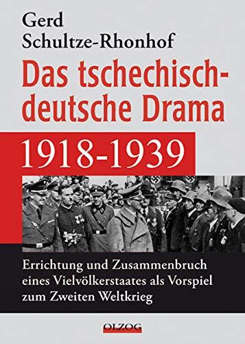 Das tschechisch-deutsche Drama 1918–1939: Errichtung und Zusammenbruch eines Vielvölkerstaates als Vorspiel zum Zweiten Weltkrieg