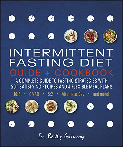 Intermittent Fasting Diet Guide and Cookbook: A Complete Guide to Fasting Strategies with 50+ Satisfying Recipes and 4 Flexible Meal Plans: 16:8, OMAD, 5:2, Alternate-day, and More 1