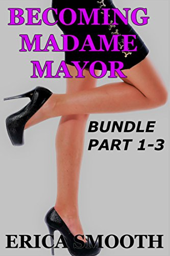 Becoming Madame Mayor: BUNDLE 1-3: A Closeted Crossdresser Running for Office Decides to Become a Woman (English Edition)