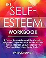 The Self-Esteem Workbook: A Proven, Step-by-Step and Life-Changing Program to Stop Toxic Self-Criticism, Accept Yourself, Boost Self-Love, Recognize Your Worth and Overcome Social Anxiety
