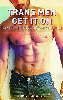 Trans Men Get It On  Gay FTM Erotica 3-Story Bundle
