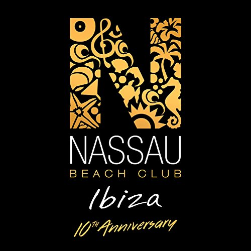 Nassau Beach Club Ibiza 2017 (10th Anniversary Edition)