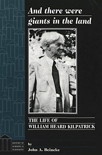 And There Were Giants In The Land The Life Of William Heard Kilpatrick History Of Schools And Schooling