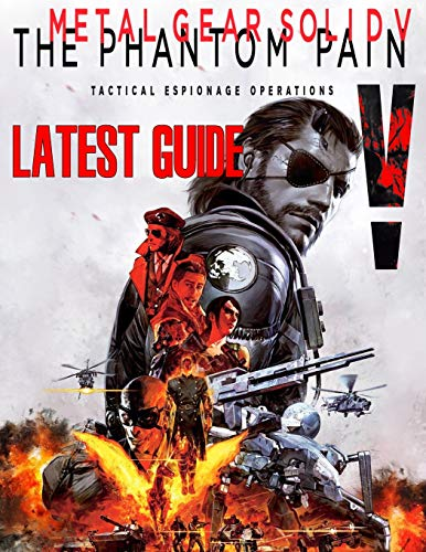 Metal Gear Solid V The Phantom Pain: LATEST GUIDE: Become a Pro Player in Metal Gear Solid V ( Best Tips, Tricks, Walkthroughs and Strategies)
