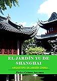 El Jardín Yu de Shanghai: Arquetipo de Jardín chino (Tesoros de China nº 1)