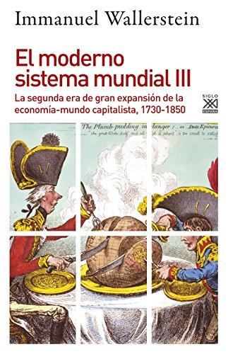 MODERNO SISTEMA MUNDIAL 3 SEGUNDA ERA DE GRAN EXPANSION: La segunda era de gran expansión de la economía-mundo capitalista, 1730-1850: 1234 (Siglo XXI de España General)