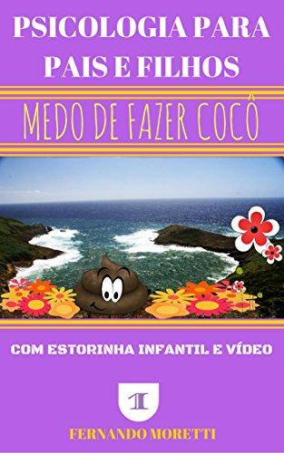 MEDO DE FAZER COCÔ (PSICOLOGIA PARA PAIS E FILHOS Livro 1)