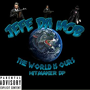 Jefe Da Mob the World Is Ours