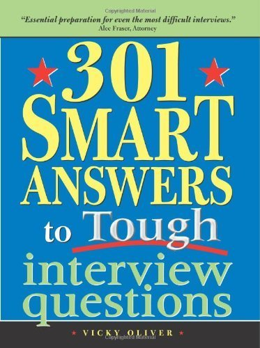 301 Smart Answers to Tough Interview Questions by Oliver, Vicky (2005) Paperback