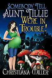 Somebody Tell Aunt Tillie We\'re In Trouble! (The Toad Witch Mysteries Book 2)