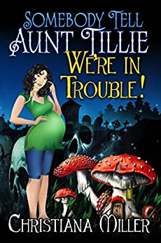 Somebody Tell Aunt Tillie We're In Trouble! (The Toad Witch Mysteries Book 2) by [Christiana Miller]