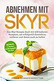 Abnehmen mit Skyr: Das Skyr Rezepte Buch mit 120 leckeren Rezepten, um erfolgreich Gewicht zu...