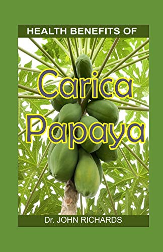 HEALTH BENEFITS OF CARICA PAPAYA: Growth, yield and medical use of the green evolution fruit to human's health