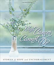 What Cancer Cannot Do : Stories of Hope and Encouragement by Phyllis Ten Elshof (2006-09-10)